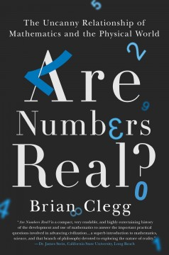 Are numbers real? : the uncanny relationship of mathematics and the physical world / Brian Clegg. - Brian Clegg.