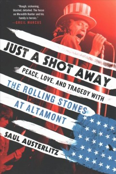 Just a shot away : peace, love, and tragedy with the Rolling Stones at Altamont / Saul Austerlitz.