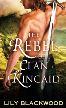 The rebel of Clan Kincaid /  Lily Blackwood.
