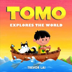 Tomo explores the world /  Trevor Lai. - Trevor Lai.
