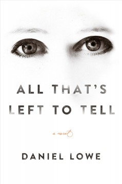 All that's left to tell /  Daniel Lowe.