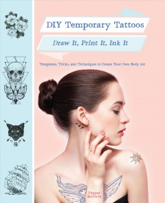 DIY temporary tattoos : draw it, print it, ink it / Pepper Baldwin.