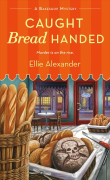 Caught bread handed /  Ellie Alexander.
