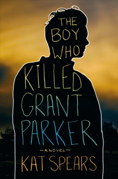 The boy who killed Grant Parker /  Kat Spears.