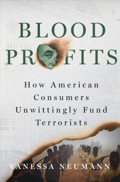 Blood profits : how American consumers unwittingly fund terrorists / Vanessa Neumann.