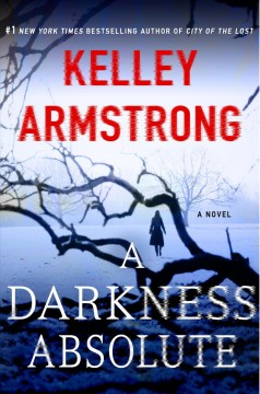 A darkness absolute : a novel / Kelley Armstrong.