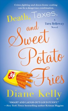 Death, taxes, and sweet potato fries /  Diane Kelly.