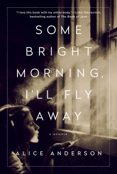 Some bright morning, I'll fly away : a memoir / Alice Anderson.