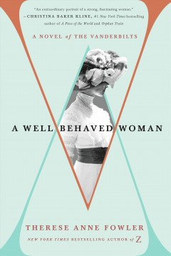 A well-behaved woman : a novel of the Vanderbilts / Therese Anne Fowler. - Therese Anne Fowler.