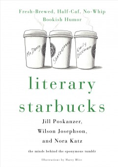 Literary Starbucks : fresh-brewed, half-caf, no-whip bookish humor / Jill Poskanzer, Wilson Josephson, and Nora Katz ; illustrated by Harry Bliss. - Jill Poskanzer, Wilson Josephson, and Nora Katz ; illustrated by Harry Bliss.