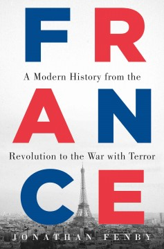 France : a modern history from the Revolution to the war with terror / Jonathan Fenby.