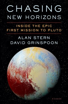 Chasing new horizons : inside the epic first mission to Pluto / Alan Stern and David Grinspoon.