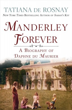 Manderley forever : a biography of Daphne Du Maurier / Tatiana de Rosnay ; translated from the French by Sam Taylor. - Tatiana de Rosnay ; translated from the French by Sam Taylor.