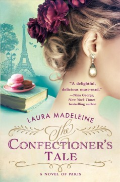 The confectioner's tale : a novel of Paris / Laura Madeleine.