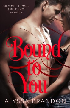 Bound to you /  Alyssa Brandon.