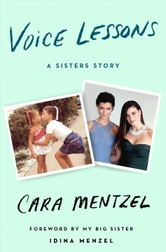 Voice lessons : a sisters story / Cara Mentzel ; foreword by my big sister, Idina Menzel.