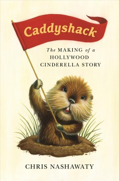 Caddyshack : the making of a Hollywood Cinderella story / Chris Nashawaty.