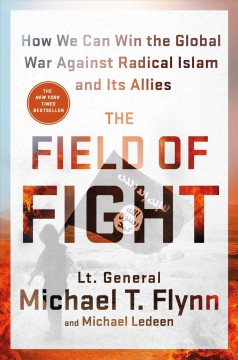 The field of fight : how to win the global war against radical Islam and its allies / Lt. General Michael T. Flynn and Michael Ledeen.