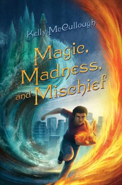 Magic, madness, and mischief /  Kelly McCullough. - Kelly McCullough.