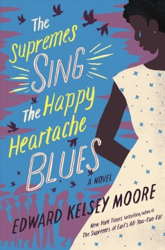 The Supremes sing the happy heartache blues : a novel / Edward Kelsey Moore. - Edward Kelsey Moore.