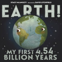 Earth! : my first 4.6 billion years / Stacy McAnulty ; illustrated by David Litchfield.