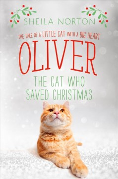 Oliver the cat who saved Christmas /  Sheila Norton.