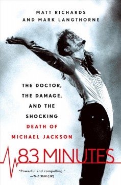 83 minutes : the doctor, the damage, and the shocking death of Michael Jackson / Matt Richards & Mark Langthorne.