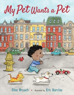 My pet wants a pet /  by Elise Broach ; illustrated by Eric Barclay.
