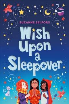 Wish upon a sleepover /  Suzanne Selfors. - Suzanne Selfors.