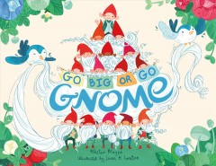 Go big or go gnome! /  Kirsten Mayer ; illustrated by Laura K. Horton.