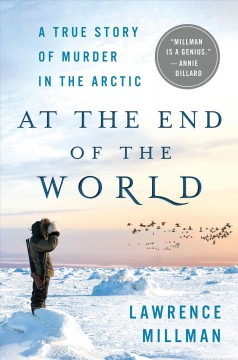 At the end of the world : a true story of murder in the Arctic / Lawrence Millman. - Lawrence Millman.