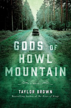 Gods of Howl Mountain : a novel / Taylor Brown. - Taylor Brown.