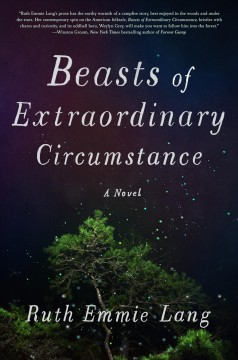 Beasts of extraordinary circumstance /  Ruth Emmie Lang. - Ruth Emmie Lang.