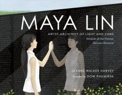 Maya Lin : artist-architect of light and lines / by Jeanne Walker Harvey ; illustrated by Dow Phumiruk.