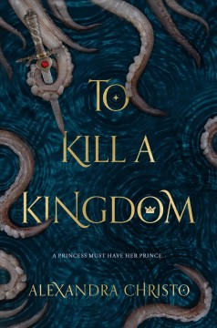 To kill a kingdom /  Alexandra Christo. - Alexandra Christo.