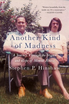 Another kind of madness : a journey through the stigma and hope of mental illness / Stephen P. Hinshaw.