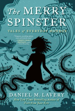 The merry spinster : tales of everyday horror / Mallory Ortberg.