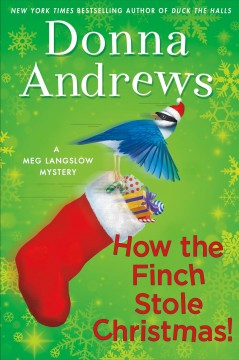 How the finch stole Christmas! : a Meg Langslow mystery / Donna Andrews. - Donna Andrews.