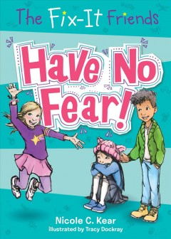 The Fix-It Friends: have no fear! /  Nicole C. Kear ; illustrated by Tracy Dockray.