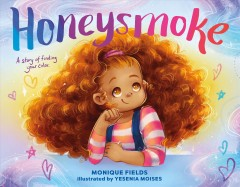 Honeysmoke : a story of finding your color / Monique Fields ; illustrated by Yesenia Moises.
