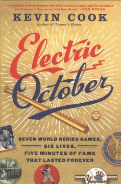 Electric October : seven world series games, six lives, five minutes of fame that lasted forever / Kevin Cook. - Kevin Cook.