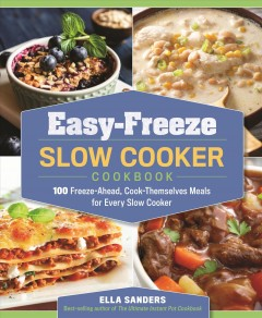 Easy-freeze slow cooker cookbook : 100 freeze-ahead, cook-themselves meals for every slow cooker / Ella Sanders.
