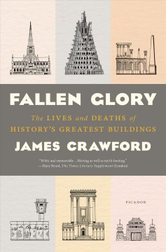 Fallen glory : the lives and deaths of history's greatest buildings / James Crawford. - James Crawford.