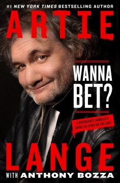 Wanna bet? : a degenerate gambler's guide to living on the edge / Artie Lange with Anthony Bozza.