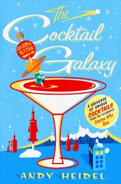 The cocktail guide to the galaxy /  Andy Heidel.