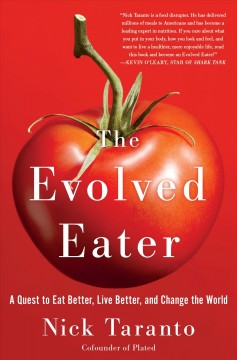 The evolved eater : a quest to eat better, live better, and change the world / Nick Taranto.