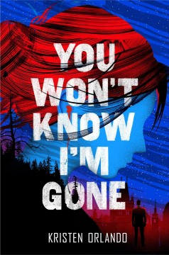 You won't know I'm gone /  Kristen Orlando. - Kristen Orlando.