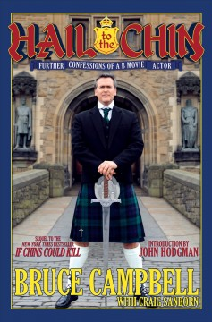 Hail to the chin : further confessions of a B movie actor / Bruce Campbell with Craig Sanborn ; introduction by John Hodgman.