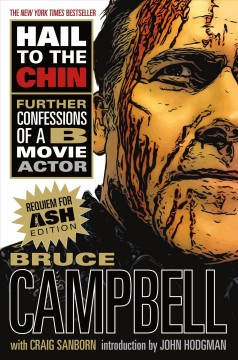 Hail to the chin : further confessions of a B movie actor / Bruce Campbell with Craig Sanborn. - Bruce Campbell with Craig Sanborn.