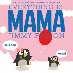 Everything Is Mama /  Jimmy Fallon ; illustrated by Miguel Ordonez.